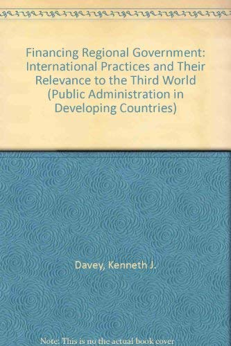 Financing Regional Government: International Practices and Their: Kenneth J. Davey