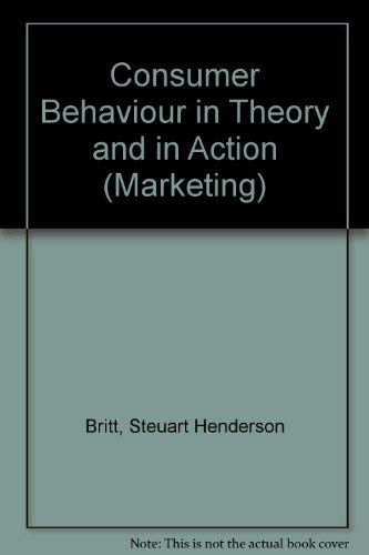 Consumer Behavior in Theory and in Action: Britt, Steuart, editor