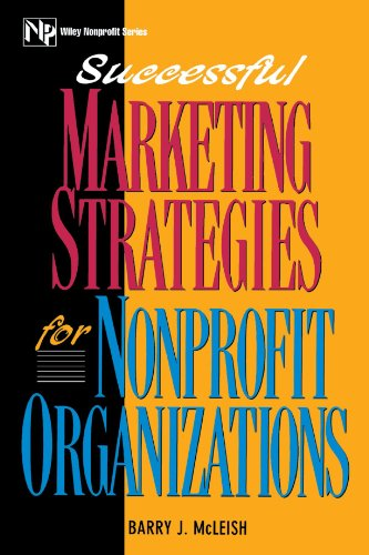Successful Marketing Strategies For Nonprofit Organizations (Wiley: Barry J. McLeish