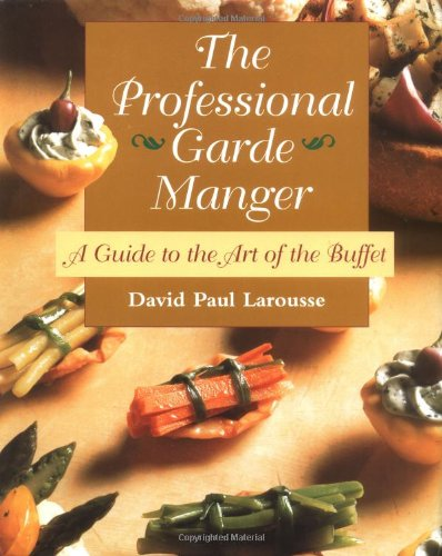 The Professional Garde Manger: A Guide to the Art of the Buffet