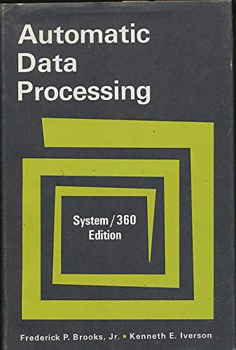 Automatic Data Processing:System/360 Edition: System/360 Edition: Brooks, Frederick P. Jr.; Iverson...