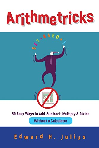 9780471106395: Arithmetricks: 50 Easy Ways to Add, Subtract, Multiply and Divide without a Calculator