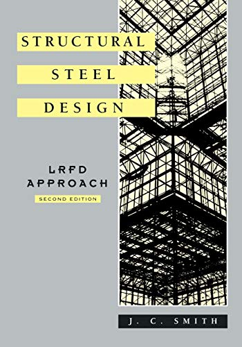 Structural Steel Design: LRFD Approach: Smith, J. C.