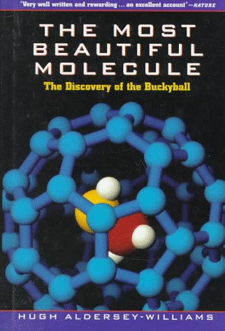 The Most Beautiful Molecule: The Discovery of the Buckyball: Hugh Aldersey-Williams
