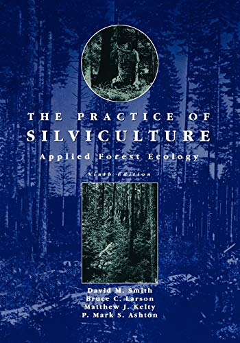 The Practice of Silviculture: Applied Forest Ecology, 9th Edition: Smith, David M.; Larson, Bruce C...