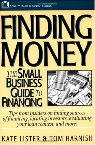 Finding Money: The Small Business Guide to: Lister, Kate; Harnish,