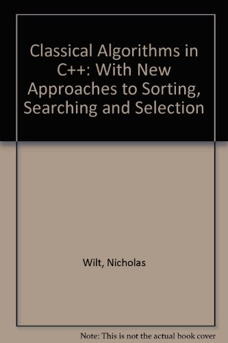 9780471109853: Classical Algorithms in C++: With New Approaches to Sorting, Searching, and Selection
