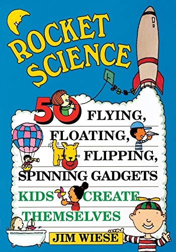 9780471113577: Rocket Science: 50 Flying, Floating, Flipping, Spinning Gadgets Kids Create Themselves