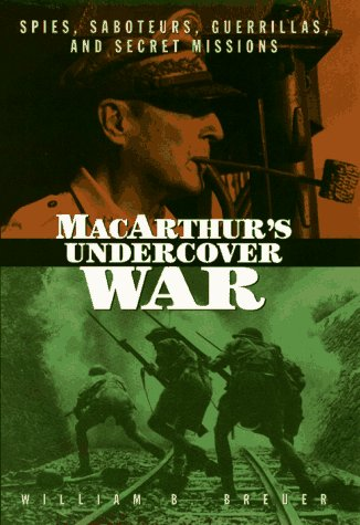 MACARTHUR?S UNDERCOVER WAR. Spies, Saboteurs, Guerrillas, and Secret Missions.