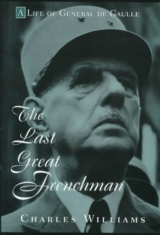 9780471117117: The Last Great Frenchman: A Life of General De Gaulle
