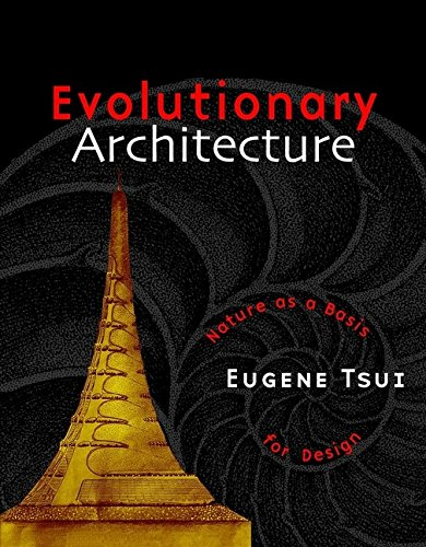 Evolutionary Architecture: Nature as a Basis for Design: Tsui, Eugene