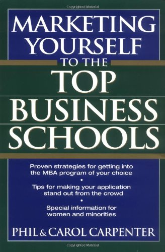 Marketing Yourself to the Top Business Schools (0471118176) by Phil Carpenter; Carol Carpenter