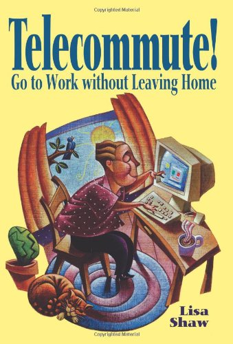 9780471118206: Telecommute!: Go To Work Without Leaving Home