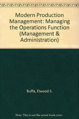 Modern Production Management: Managing the Operations Function: Buffa, E S