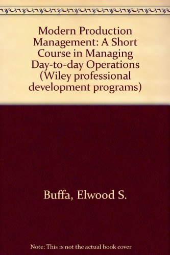 Modern Production Management: A Short Course in Managing Day-to-day Operations (Wiley professional ...