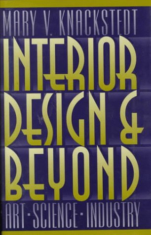 Interior Design and Beyond: Art, Science, Industry: Knackstedt, Mary V.