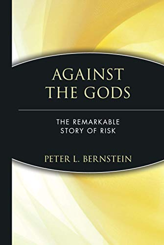 Against the Gods: The Remarkable Story of Risk: Bernstein, Peter L.
