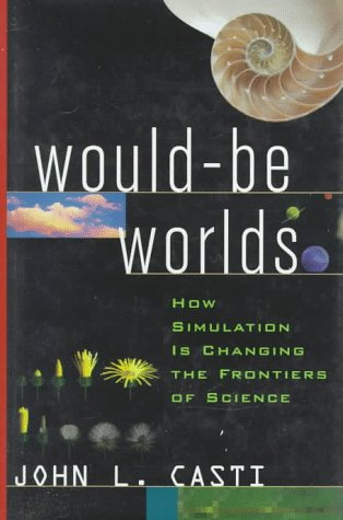 Would-Be Worlds: How Simulation Is Changing the Frontiers of Science: John L. Casti