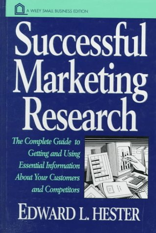 9780471123811: Successful Marketing Research: The Complete Guide to Getting and Using Essential Information About Your Customers and Competitors (Wiley Small Business Edition)