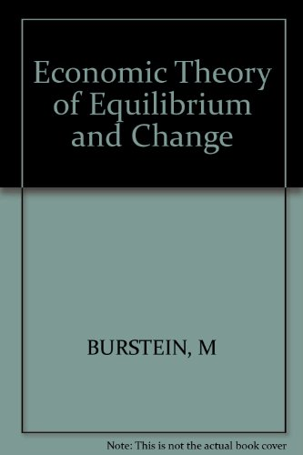Economic Theory of Equilibrium and Change: Burstein, M.L.