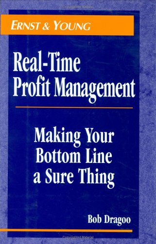 Real-Time Profit Management: Making Your Bottom Line a Sure Thing: Ernst & Young LLP