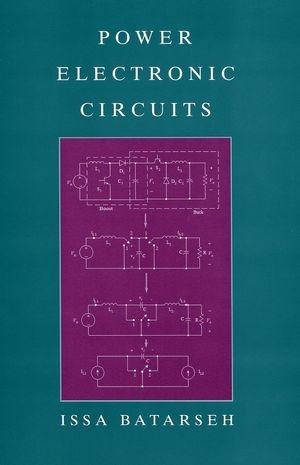 Power Electronic Circuits: Issa Batarseh (Author)