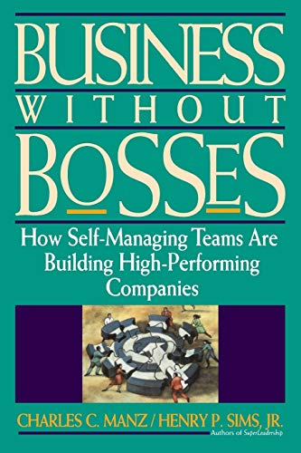 9780471127253: Business Without Bosses: How Self-Managing Teams Are Building High-Performing Companies