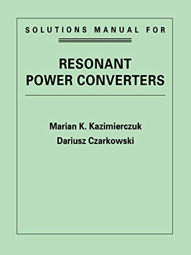Resonant Power Converters, Solutions Manual: Marian K. Kazimierczuk,