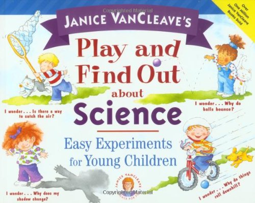 Janice VanCleave's Play and Find Out about Science: Easy Experiments for Young Children (Play ...
