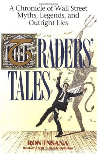 9780471129998: Traders' Tales: A Chronicle of Wall Street Myths, Legends, and Outright Lies