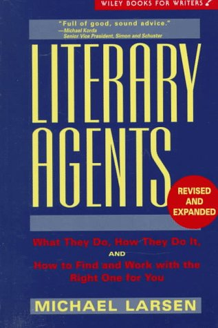 9780471130468: Literary Agents: What They Do, How They Do It, and How to Find and Work with the Right One for You (Wiley Books for Writers Series)