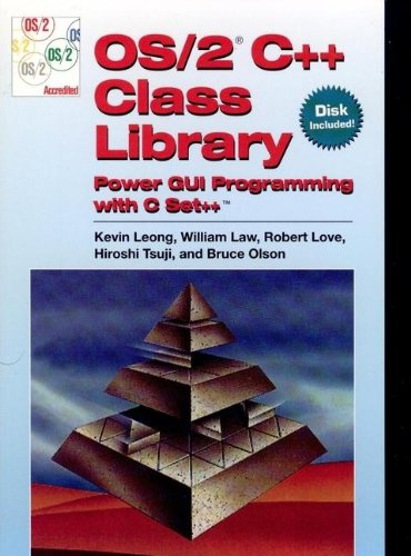 OS/2? C++ Class Library: Power GUI Programming with C Set++ (V N R Computer Library) (0471131172) by Kevin Leong; William Law; Bob Love; Hiroshi Tsuji; Bruce Olson