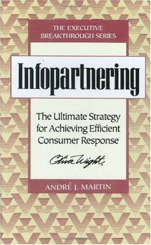 Infopartnering : The Ultimate Strategy for Achieving: Andr? J. Martin
