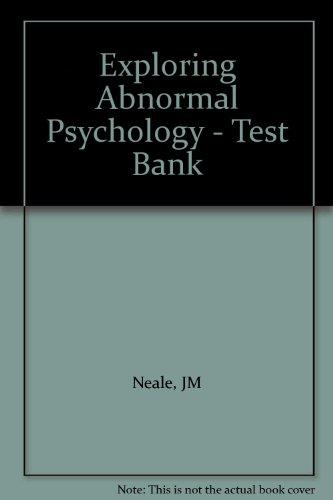 Exploring Abnormal Psychology - Test Bank: Neale, JM