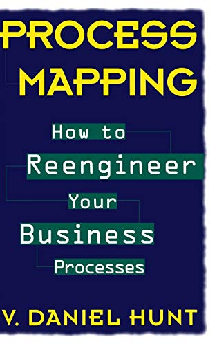 Process Mapping: How to Reengineer Your Business Processes (Hardback): V. Daniel Hunt