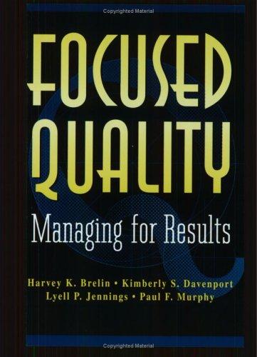Focused Quality: Managing for Results: Harvey K. Brelin