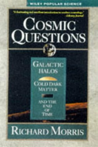 9780471132967: Cosmic Questions: Galactic Halos, Cold Dark Matter and the End of Time