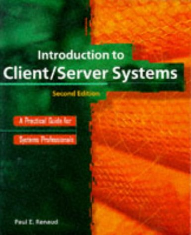 Introduction to Client/Server Systems: A Practical Guide: Paul E. Renaud