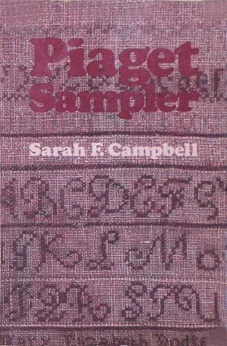 Piaget Sampler: An Introduction to Jean Piaget Through His Own Words