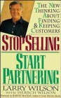9780471133636: Stop Selling, Start Partnering: The New Thinking About Finding and Keeping Customers