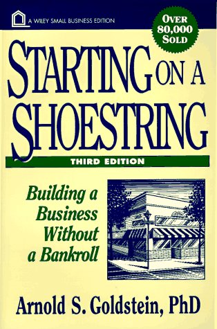 Starting on a Shoestring: Building a Business Without a Bankroll (Wiley Small Business Edition) (9780471134152) by Arnold S. Goldstein
