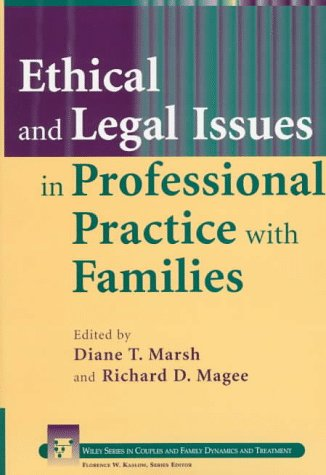 Ethical and Legal Issues in Professional Practice with Families (Wiley Series in Couples and Family...