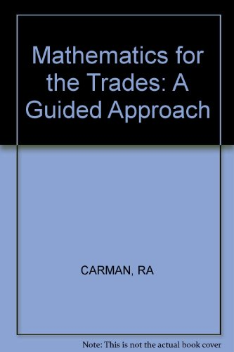 Mathematics for the Trades: A Guided Approach: Carman, Robert A.,