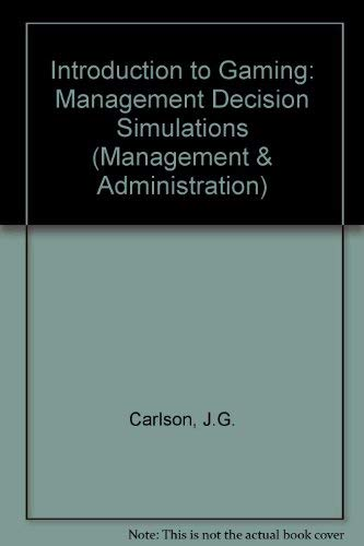 Introduction to Gaming: Management Decision Simulations,: Carlson, John,