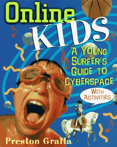 Online Kids: A Young Surfer's Guide to Cyberspace: Gralla, Preston
