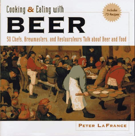 9780471135647: Cooking & Eating with Beer: 50 Chefs, Brewmasters, and Restaurateurs Talk about Beer and Food