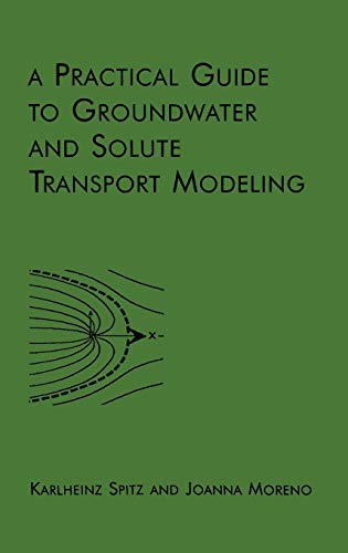 A Practical Guide to Groundwater and Solute: Spitz, Karlheinz, Moreno,
