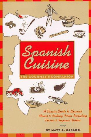 Spanish Cuisine: The Gourmet's Companion: Matt A. Casado
