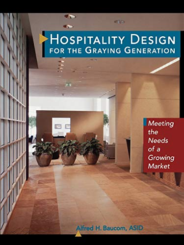9780471137894: Hospitality Design for the Graying Generation: Meeting the Needs of a Growing Market (Wiley Series in Healthcare and Senior Living Design)