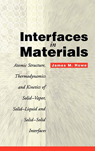 9780471138303: Interfaces in Materials: Atomic Structure, Thermodynamics and Kinetics of Solid-Vapor, Solid-Liquid and Solid-Solid Interfaces